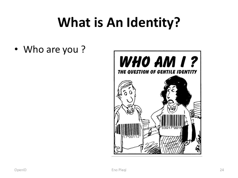 What is An Identity? Who are you ? OpenID24Eno Pleqi