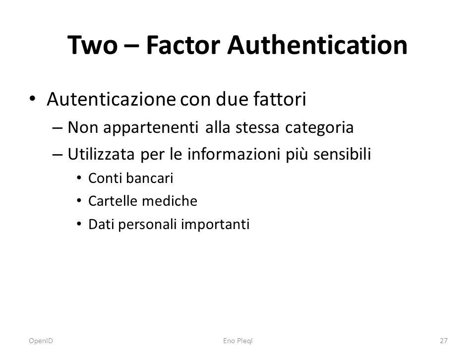 Two – Factor Authentication Autenticazione con due fattori – Non appartenenti alla stessa categoria – Utilizzata per le informazioni più sensibili Conti bancari Cartelle mediche Dati personali importanti OpenID27Eno Pleqi