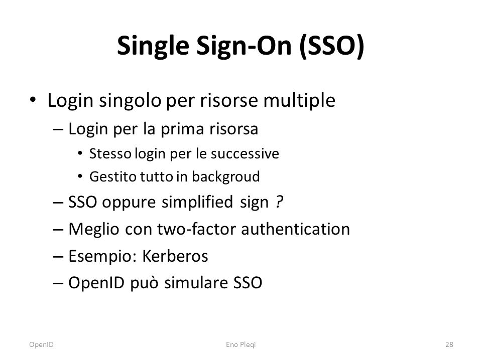 Single Sign-On (SSO) Login singolo per risorse multiple – Login per la prima risorsa Stesso login per le successive Gestito tutto in backgroud – SSO o