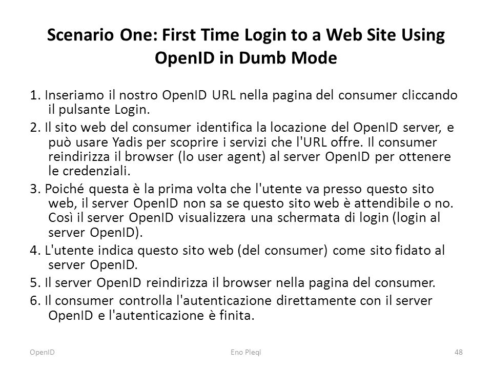 Scenario One: First Time Login to a Web Site Using OpenID in Dumb Mode 1. Inseriamo il nostro OpenID URL nella pagina del consumer cliccando il pulsan