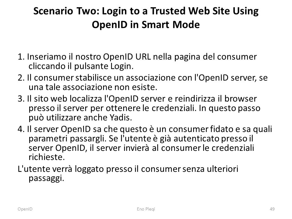 Scenario Two: Login to a Trusted Web Site Using OpenID in Smart Mode 1. Inseriamo il nostro OpenID URL nella pagina del consumer cliccando il pulsante
