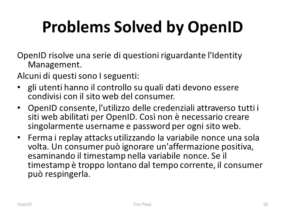 Problems Solved by OpenID OpenID risolve una serie di questioni riguardante l Identity Management.