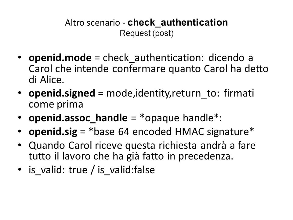 Altro scenario - check_authentication Request (post) openid.mode = check_authentication: dicendo a Carol che intende confermare quanto Carol ha detto