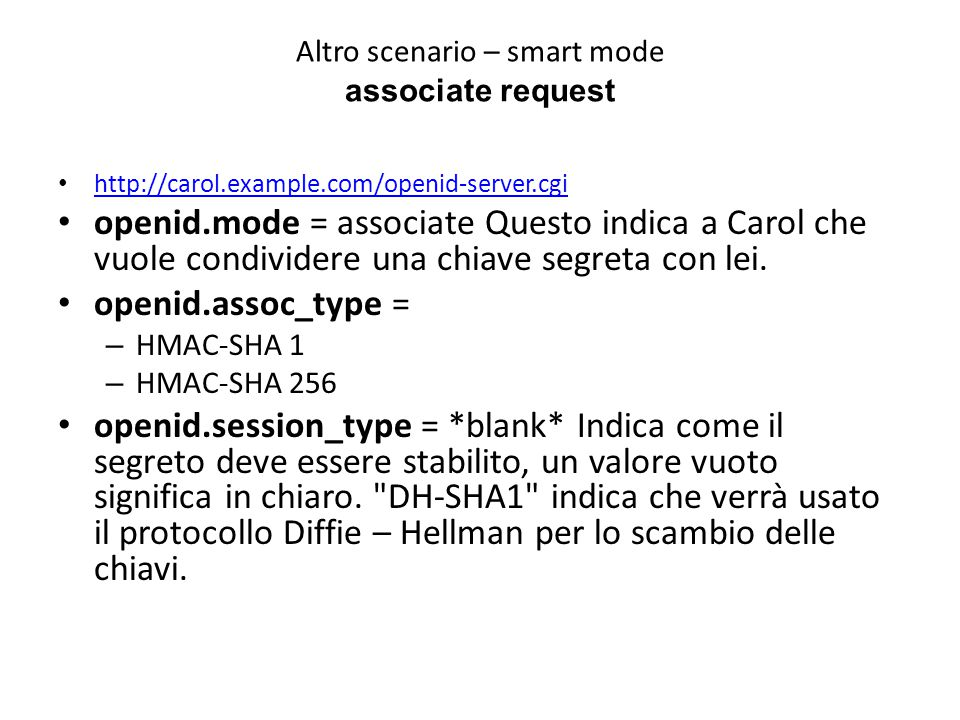 Altro scenario – smart mode associate request http://carol.example.com/openid-server.cgi openid.mode = associate Questo indica a Carol che vuole condi