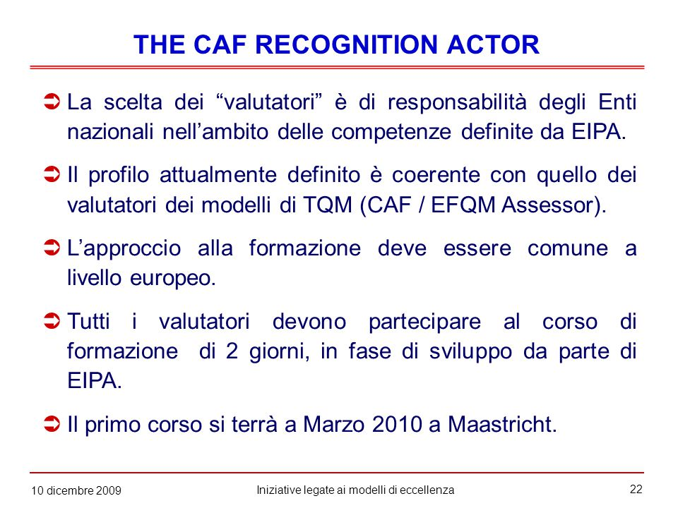 22 Iniziative legate ai modelli di eccellenza 10 dicembre 2009  La scelta dei valutatori è di responsabilità degli Enti nazionali nell'ambito delle competenze definite da EIPA.