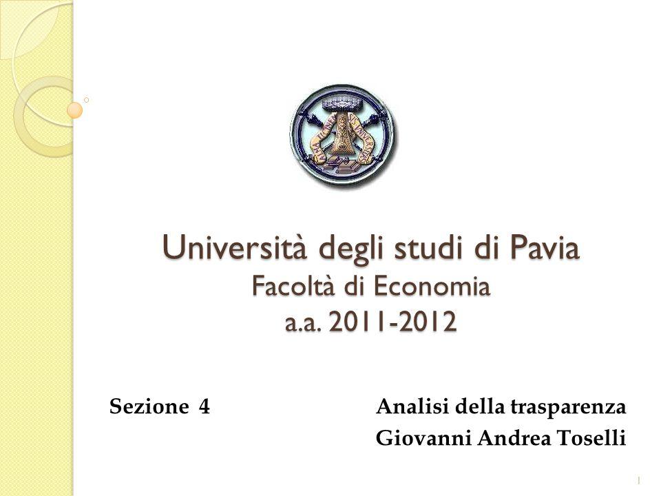 Università degli studi di Pavia Facoltà di Economia a.a. 2011-2012 Sezione 4 Analisi della trasparenza Giovanni Andrea Toselli 1