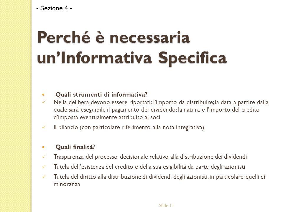 Slide 11 Quali strumenti di informativa? Nella delibera devono essere riportati: l'importo da distribuire; la data a partire dalla quale sarà eseguibi