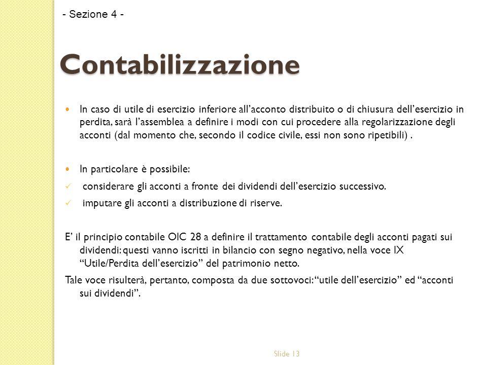 Slide 13 In caso di utile di esercizio inferiore all'acconto distribuito o di chiusura dell'esercizio in perdita, sarà l'assemblea a definire i modi c