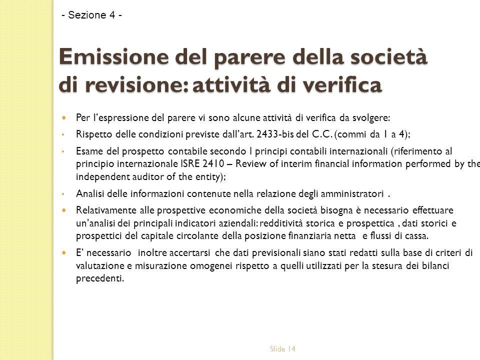 Slide 14 Per l'espressione del parere vi sono alcune attività di verifica da svolgere: Rispetto delle condizioni previste dall'art. 2433-bis del C.C.