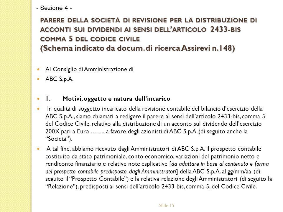 Slide 15 PARERE DELLA SOCIETÀ DI REVISIONE PER LA DISTRIBUZIONE DI ACCONTI SUI DIVIDENDI AI SENSI DELL ' ARTICOLO 2433- BIS COMMA 5 DEL CODICE CIVILE (Schema indicato da docum.