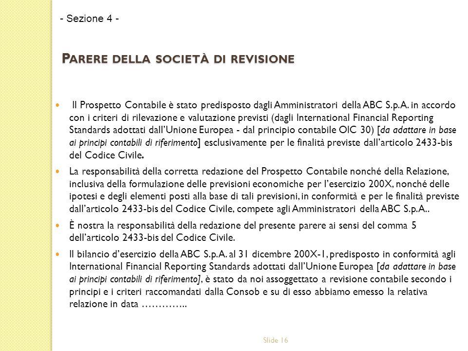 Slide 16 P ARERE DELLA SOCIETÀ DI REVISIONE Il Prospetto Contabile è stato predisposto dagli Amministratori della ABC S.p.A. in accordo con i criteri
