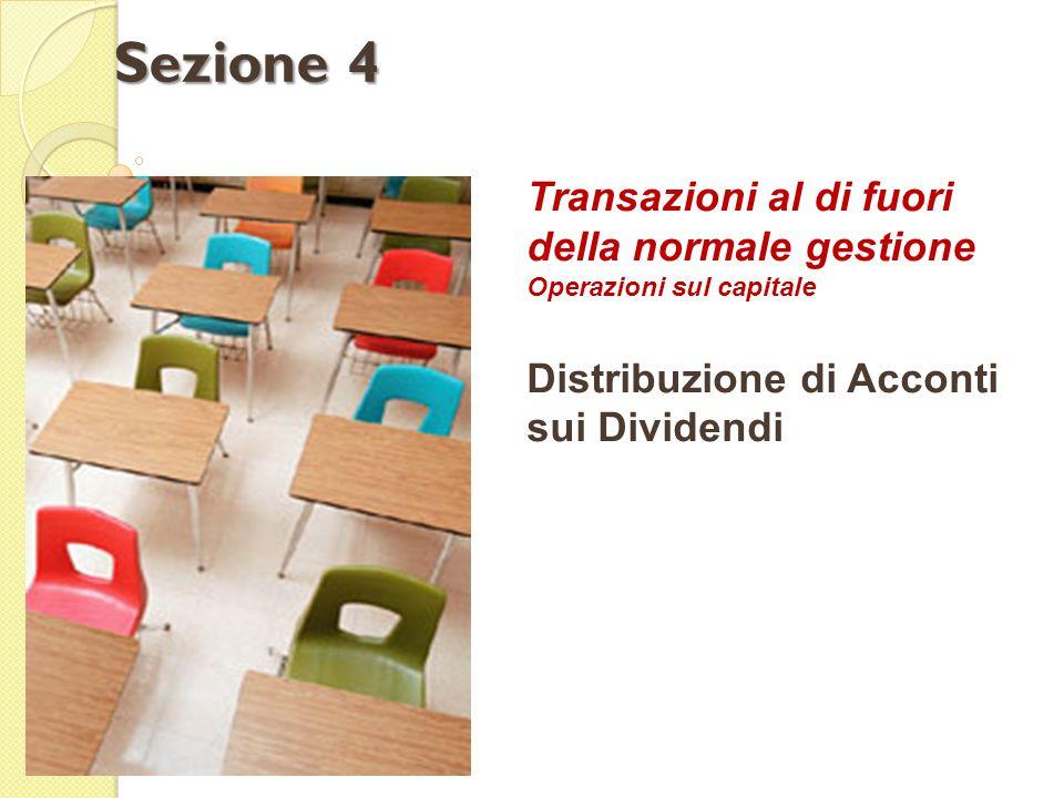 Transazioni al di fuori della normale gestione Operazioni sul capitale Distribuzione di Acconti sui Dividendi Sezione 4