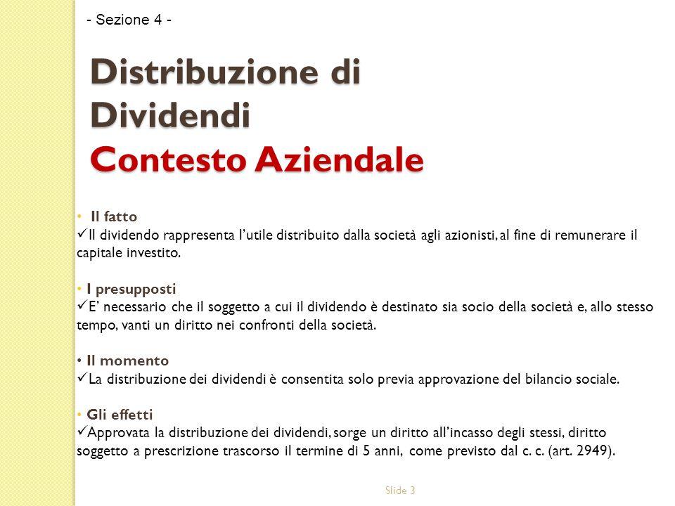 Slide 3 Distribuzione di Dividendi Contesto Aziendale Il fatto Il dividendo rappresenta l'utile distribuito dalla società agli azionisti, al fine di remunerare il capitale investito.