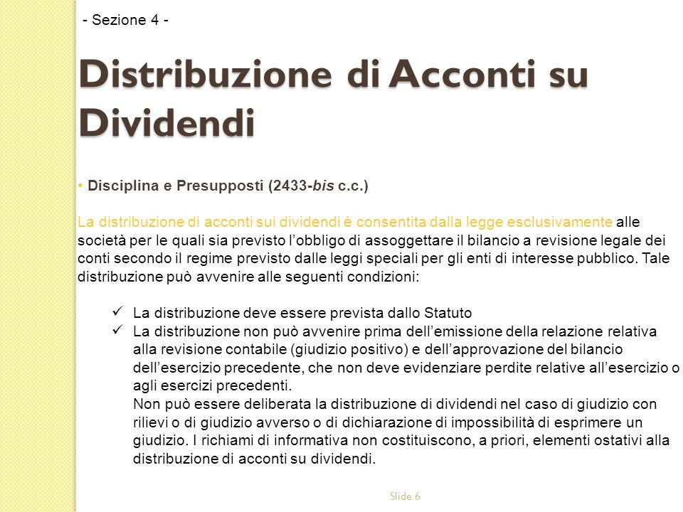 Slide 6 Disciplina e Presupposti (2433-bis c.c.) La distribuzione di acconti sui dividendi è consentita dalla legge esclusivamente alle società per le
