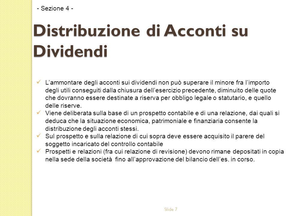 Slide 7 L'ammontare degli acconti sui dividendi non può superare il minore fra l'importo degli utili conseguiti dalla chiusura dell'esercizio preceden