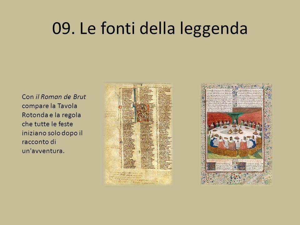09. Le fonti della leggenda Con il Roman de Brut compare la Tavola Rotonda e la regola che tutte le feste iniziano solo dopo il racconto di un'avventu