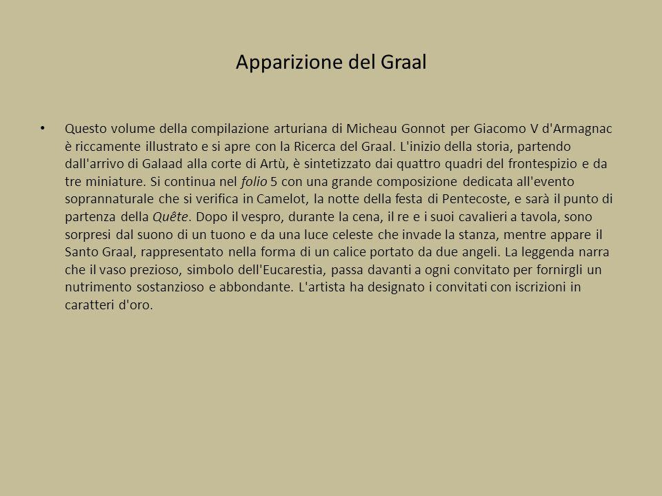 Apparizione del Graal Questo volume della compilazione arturiana di Micheau Gonnot per Giacomo V d'Armagnac è riccamente illustrato e si apre con la R