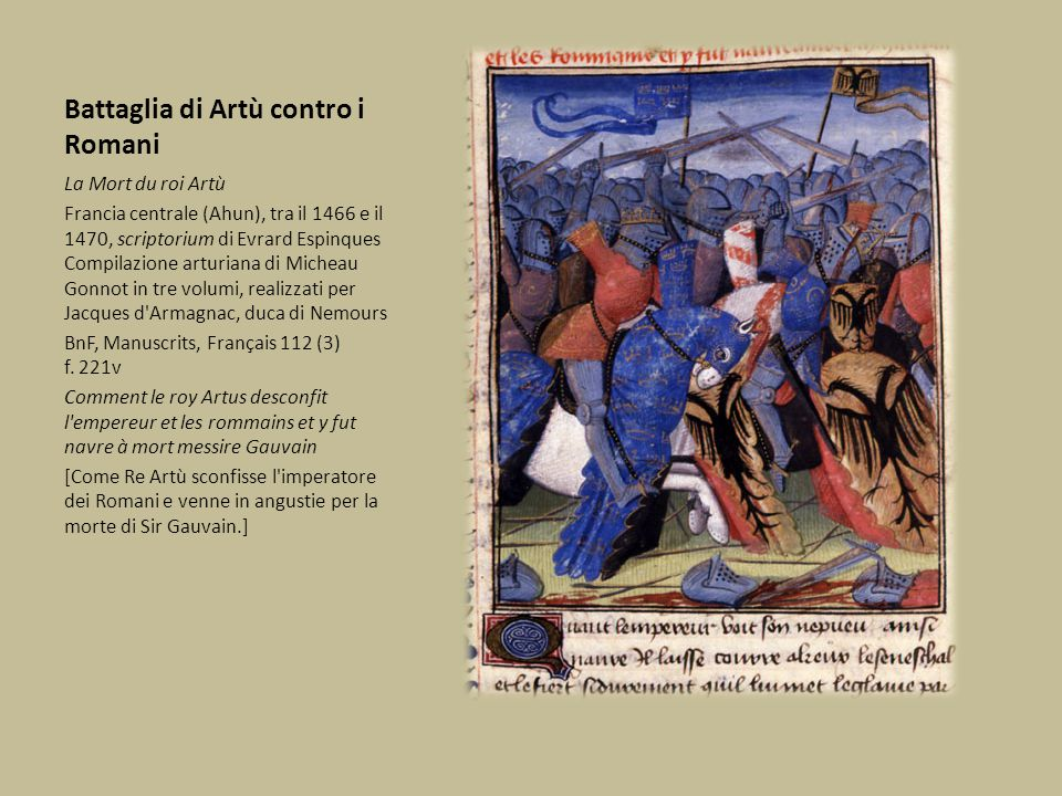 Battaglia di Artù contro i Romani La Mort du roi Artù Francia centrale (Ahun), tra il 1466 e il 1470, scriptorium di Evrard Espinques Compilazione art
