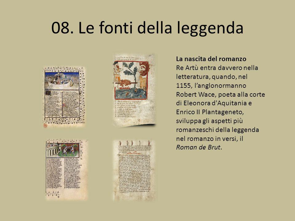 08. Le fonti della leggenda La nascita del romanzo Re Artù entra davvero nella letteratura, quando, nel 1155, l'anglonormanno Robert Wace, poeta alla