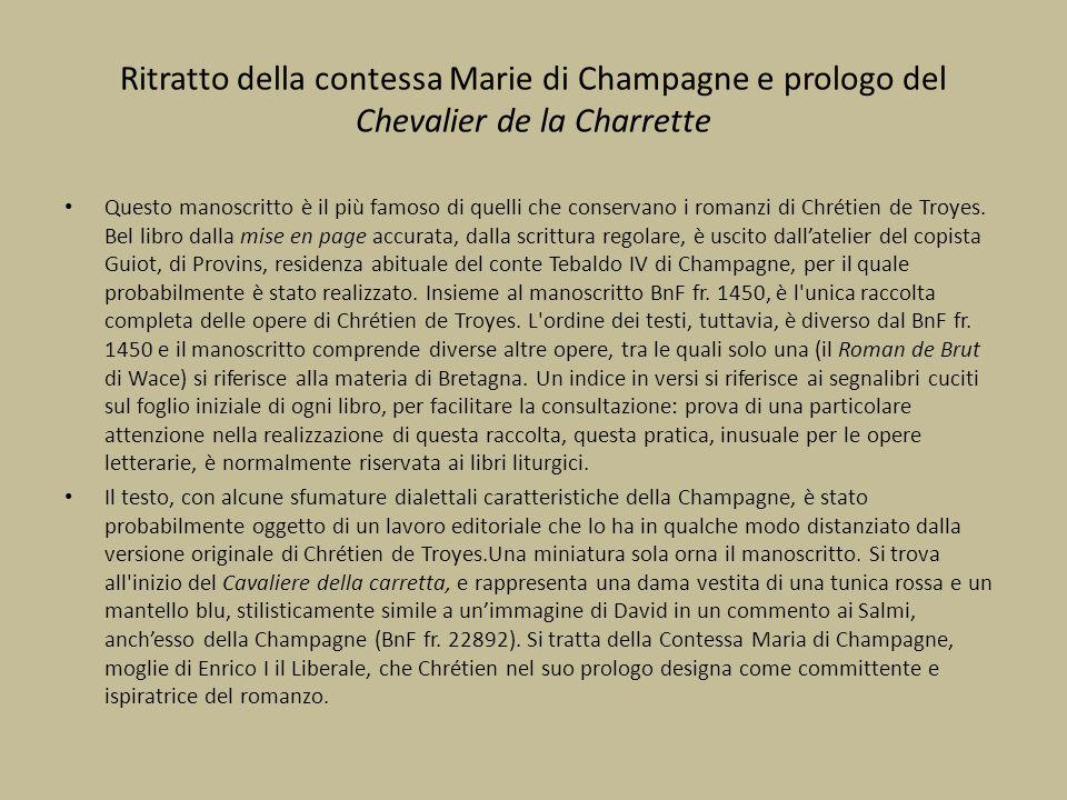 Ritratto della contessa Marie di Champagne e prologo del Chevalier de la Charrette Questo manoscritto è il più famoso di quelli che conservano i roman