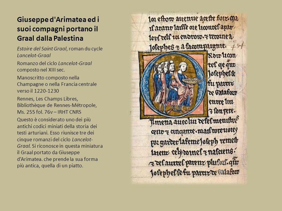 Giuseppe d'Arimatea ed i suoi compagni portano il Graal dalla Palestina Estoire del Saint Graal, roman du cycle Lancelot-Graal Romanzo del ciclo Lance