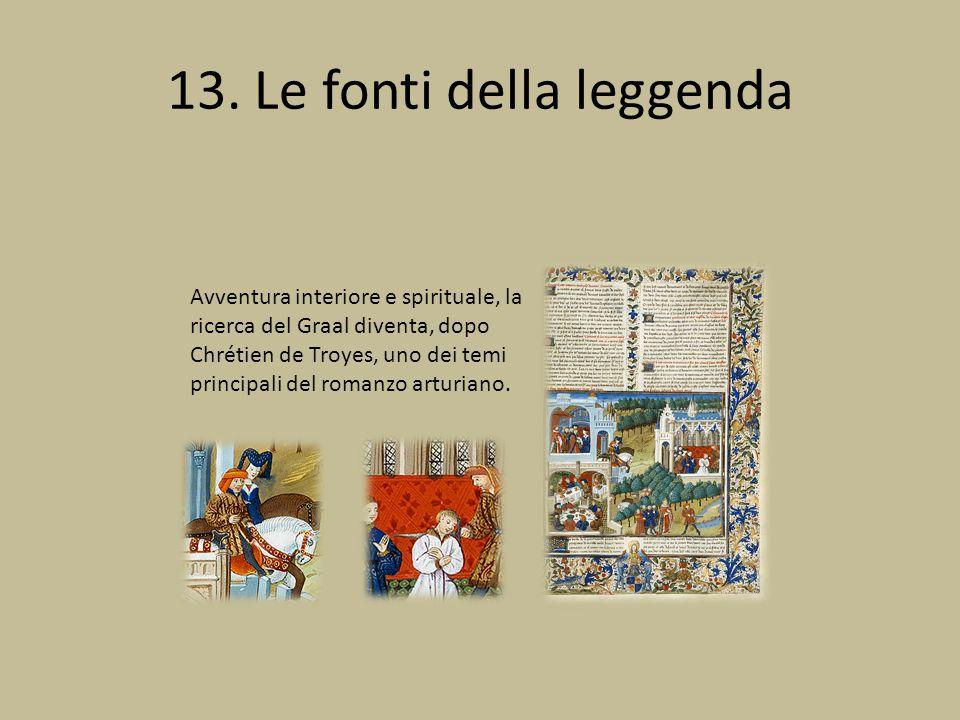 13. Le fonti della leggenda Avventura interiore e spirituale, la ricerca del Graal diventa, dopo Chrétien de Troyes, uno dei temi principali del roman