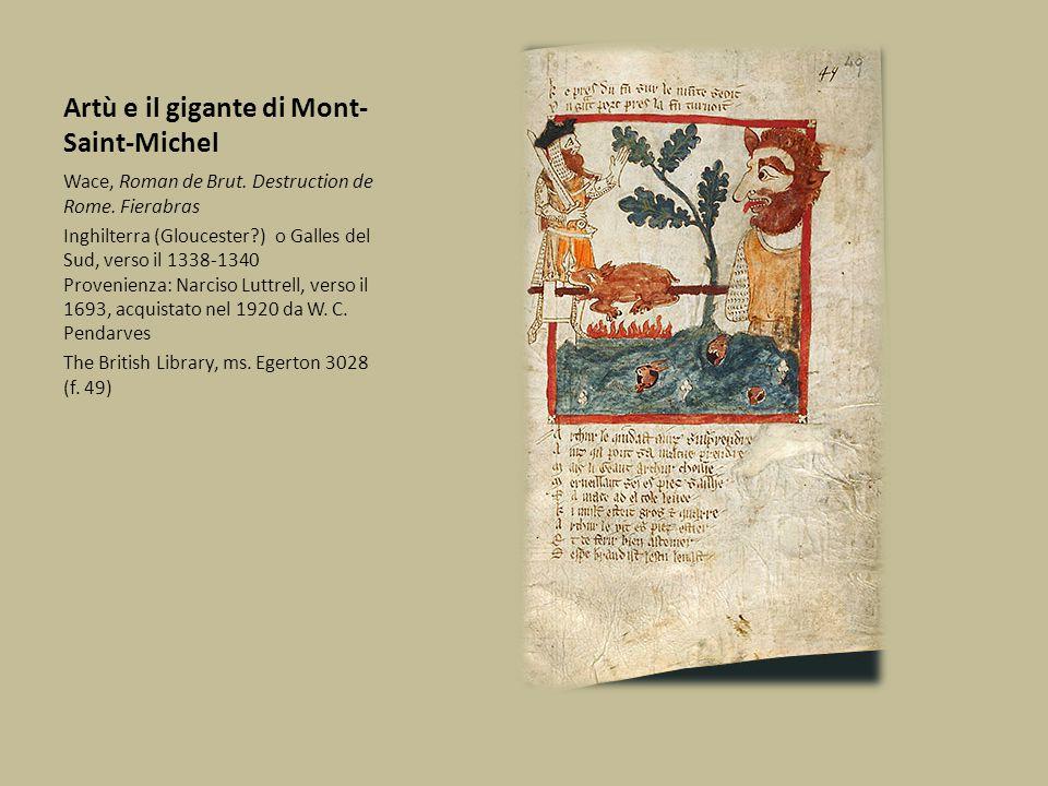 Artù e il gigante di Mont-Saint-Michel Il manoscritto Egerton 3028 occupa un posto speciale nell'illustrazione inglese a causa dell'eccezionale numero di miniature (53 per il Brut, 65 per gli altri due testi).
