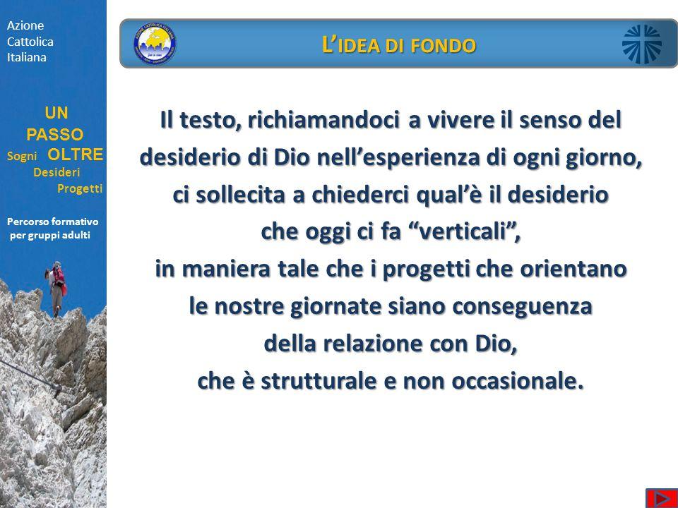 Azione Cattolica Italiana UN PASSO Sogni OLTRE Desideri Progetti Percorso formativo per gruppi adulti L' IDEA DI FONDO Il testo, richiamandoci a viver