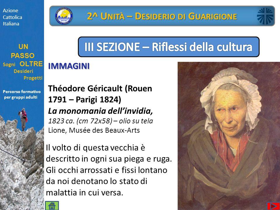 Percorso formativo per gruppi adulti IMMAGINI Théodore Géricault (Rouen 1791 – Parigi 1824) La monomania dell'invidia, 1823 ca. (cm 72x58) – olio su t
