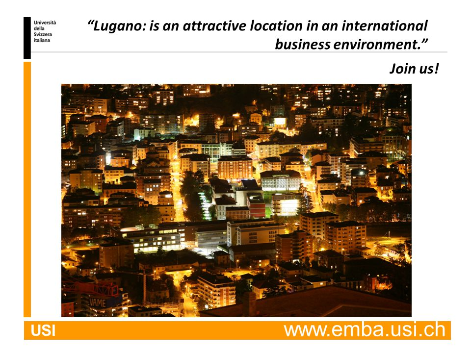 """USI. www.emba.usi.ch """"Lugano: is an attractive location in an international business environment."""" Join us!"""
