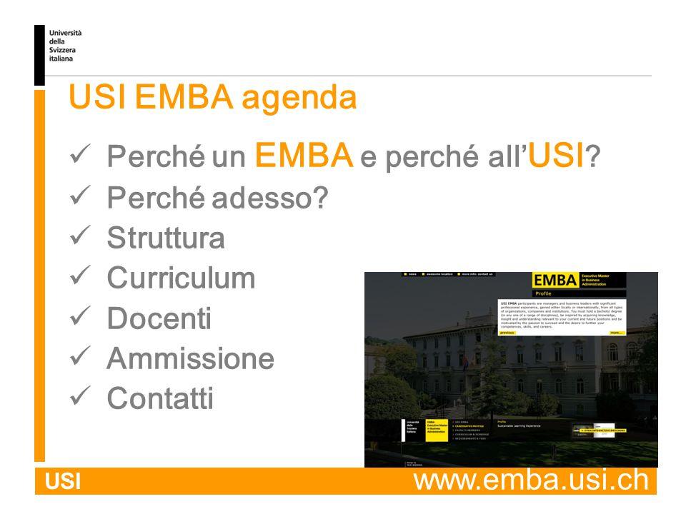 USI USI EMBA agenda Perché un EMBA e perché all' USI ? Perché adesso? Struttura Curriculum Docenti Ammissione Contatti. www.emba.usi.ch