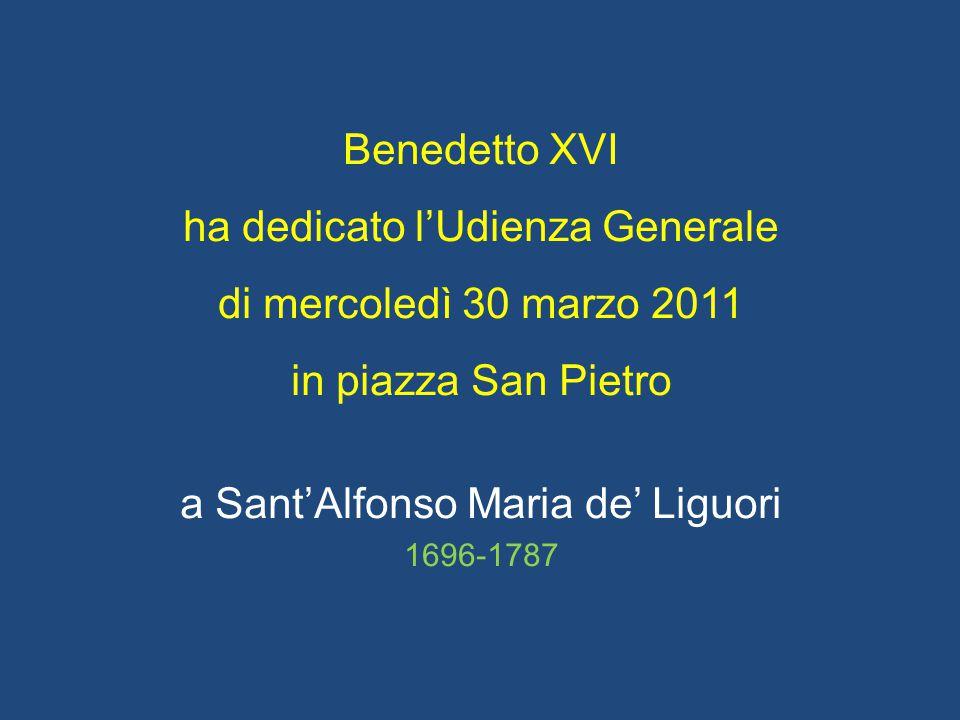 Benedetto XVI ha dedicato l'Udienza Generale di mercoledì 30 marzo 2011 in piazza San Pietro a Sant'Alfonso Maria de' Liguori 1696-1787