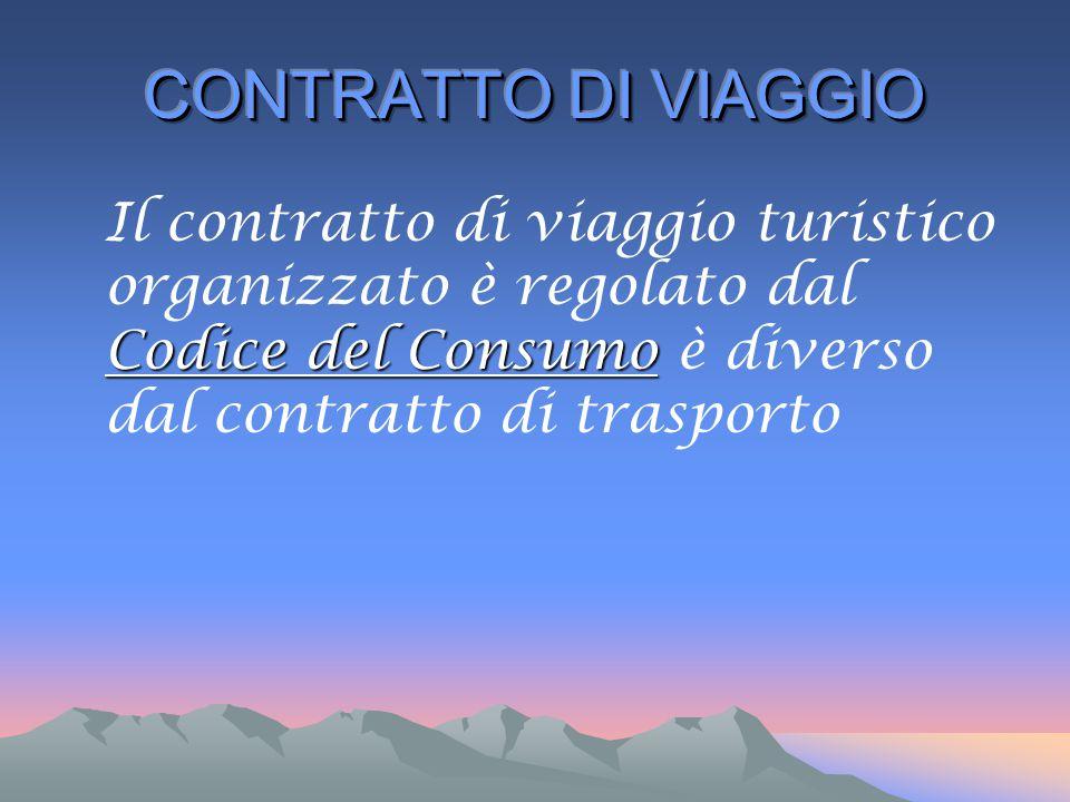 Codice del Consumo Il contratto di viaggio turistico organizzato è regolato dal Codice del Consumo è diverso dal contratto di trasporto