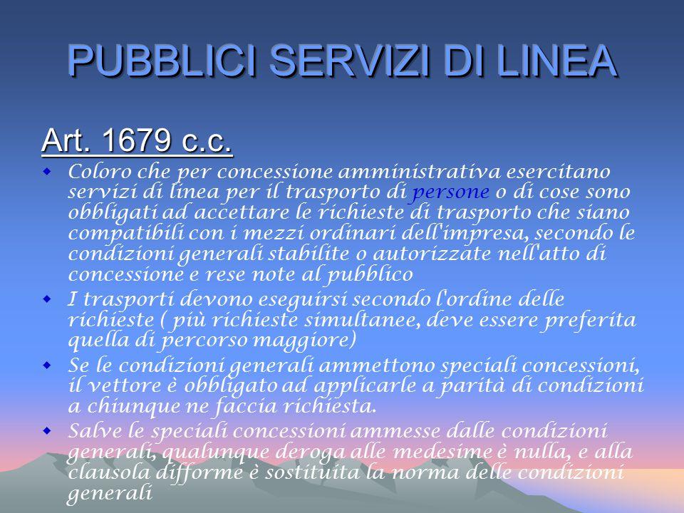 Art. 1679 c.c.  Coloro che per concessione amministrativa esercitano servizi di linea per il trasporto di persone o di cose sono obbligati ad accetta