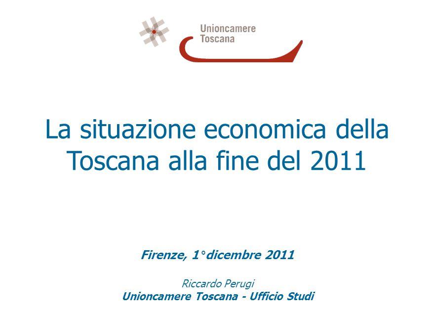 La situazione economica della Toscana alla fine del 2011 Firenze, 1°dicembre 2011 Riccardo Perugi Unioncamere Toscana - Ufficio Studi