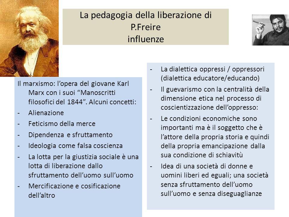 La pedagogia della liberazione di P.Freire influenze -La dialettica oppressi / oppressori (dialettica educatore/educando) -Il guevarismo con la centra