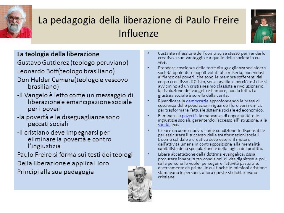 La pedagogia della liberazione di Paulo Freire Influenze La teologia della liberazione Gustavo Guttierez (teologo peruviano) Leonardo Boff(teologo bra