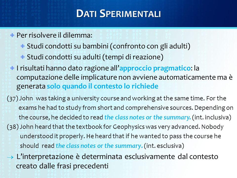 D ATI S PERIMENTALI Per risolvere il dilemma: Studi condotti su bambini (confronto con gli adulti) Studi condotti su adulti (tempi di reazione) I risu