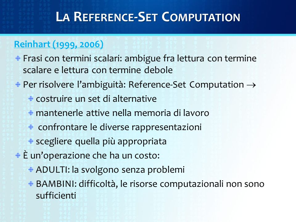 L A R EFERENCE -S ET C OMPUTATION Reinhart (1999, 2006) Frasi con termini scalari: ambigue fra lettura con termine scalare e lettura con termine debol