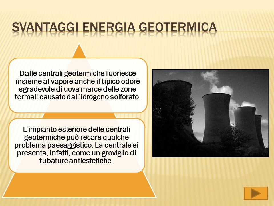 Dalle centrali geotermiche fuoriesce insieme al vapore anche il tipico odore sgradevole di uova marce delle zone termali causato dall'idrogeno solfora