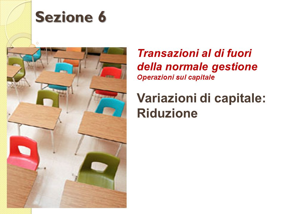 Transazioni al di fuori della normale gestione Operazioni sul capitale Variazioni di capitale: Riduzione Sezione 6