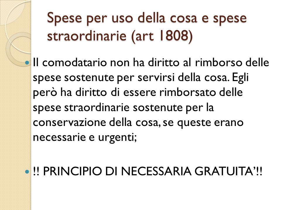 Spese per uso della cosa e spese straordinarie (art 1808) Il comodatario non ha diritto al rimborso delle spese sostenute per servirsi della cosa. Egl
