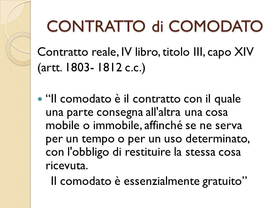 """CONTRATTO di COMODATO Contratto reale, IV libro, titolo III, capo XIV (artt. 1803- 1812 c.c.) """"Il comodato è il contratto con il quale una parte conse"""