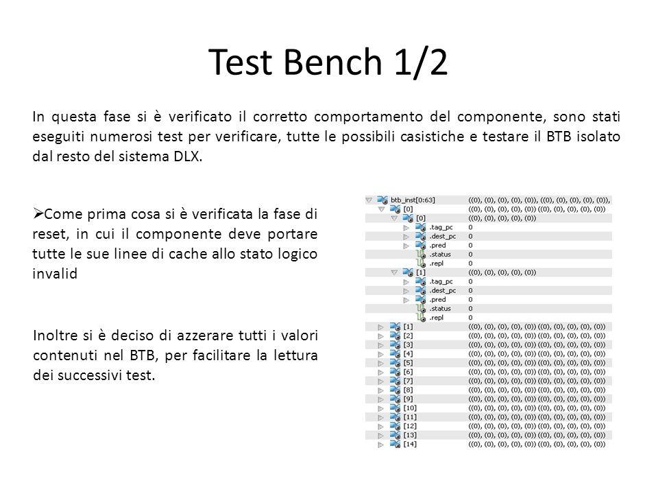 Test Bench 1/2 In questa fase si è verificato il corretto comportamento del componente, sono stati eseguiti numerosi test per verificare, tutte le pos