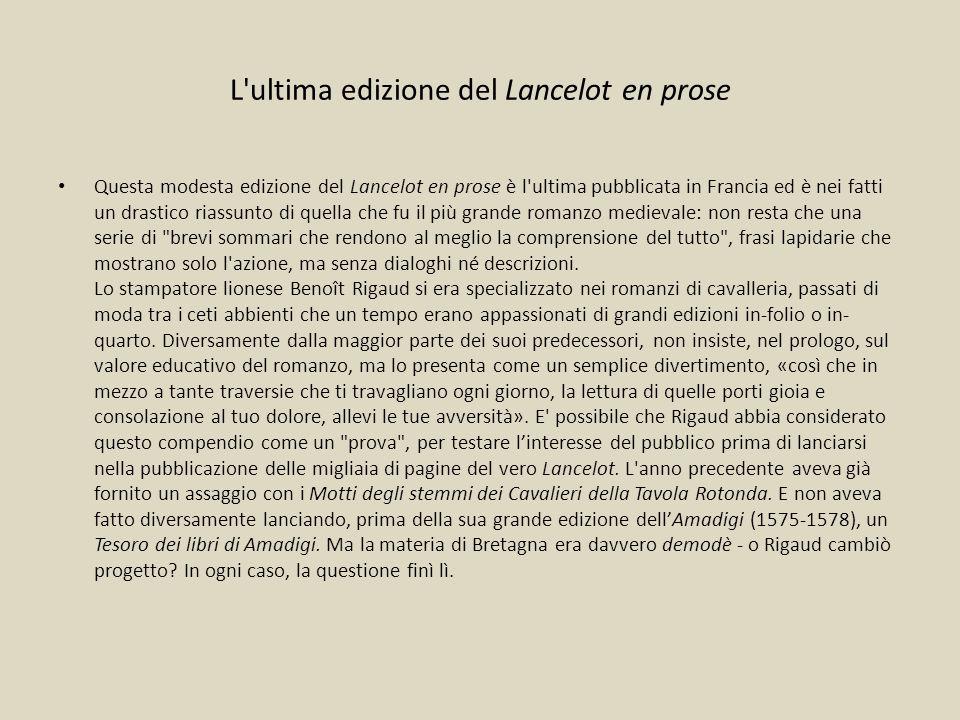 L'ultima edizione del Lancelot en prose Questa modesta edizione del Lancelot en prose è l'ultima pubblicata in Francia ed è nei fatti un drastico rias