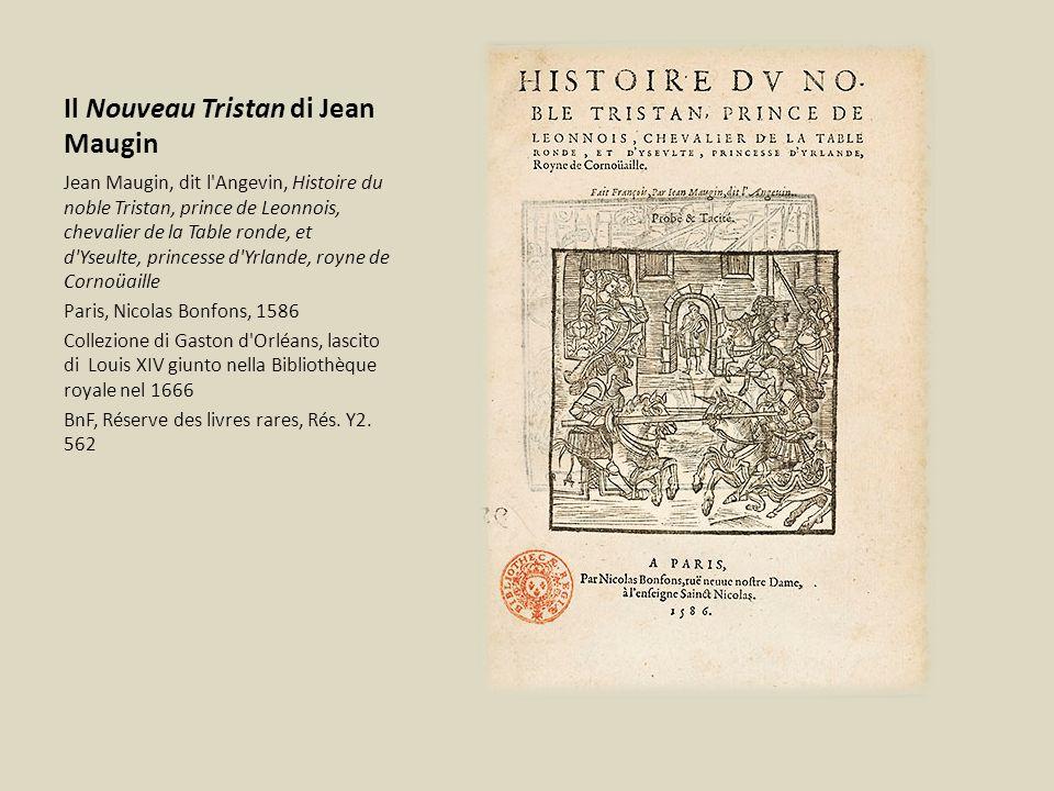 Il Nouveau Tristan di Jean Maugin Jean Maugin, dit l'Angevin, Histoire du noble Tristan, prince de Leonnois, chevalier de la Table ronde, et d'Yseulte