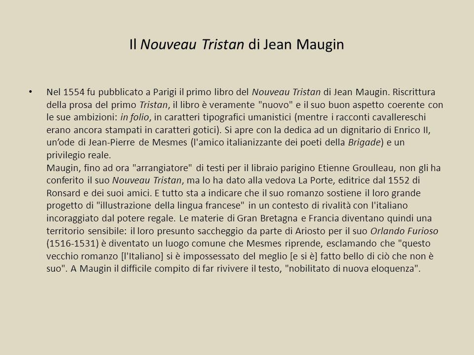 Il Nouveau Tristan di Jean Maugin Nel 1554 fu pubblicato a Parigi il primo libro del Nouveau Tristan di Jean Maugin. Riscrittura della prosa del primo