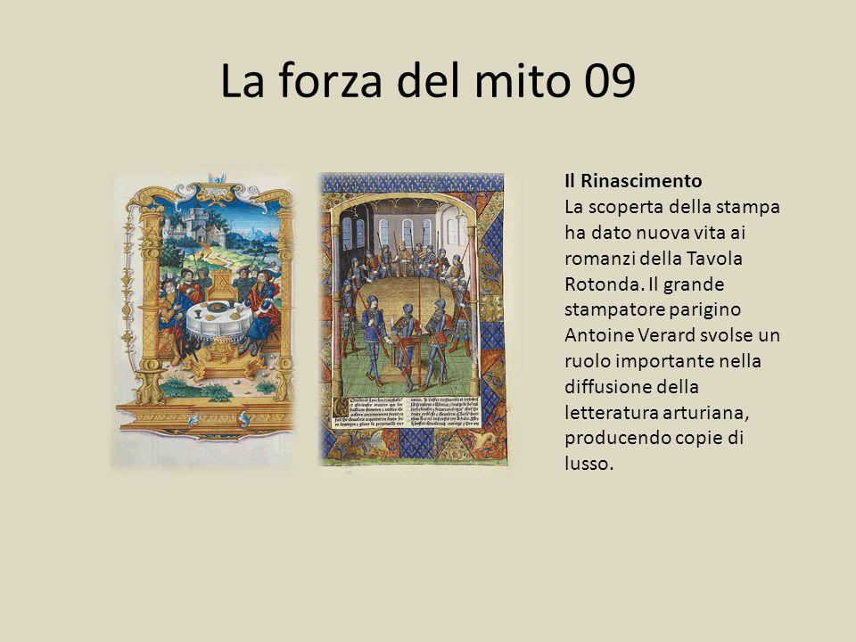 La forza del mito 09 Il Rinascimento La scoperta della stampa ha dato nuova vita ai romanzi della Tavola Rotonda. Il grande stampatore parigino Antoin