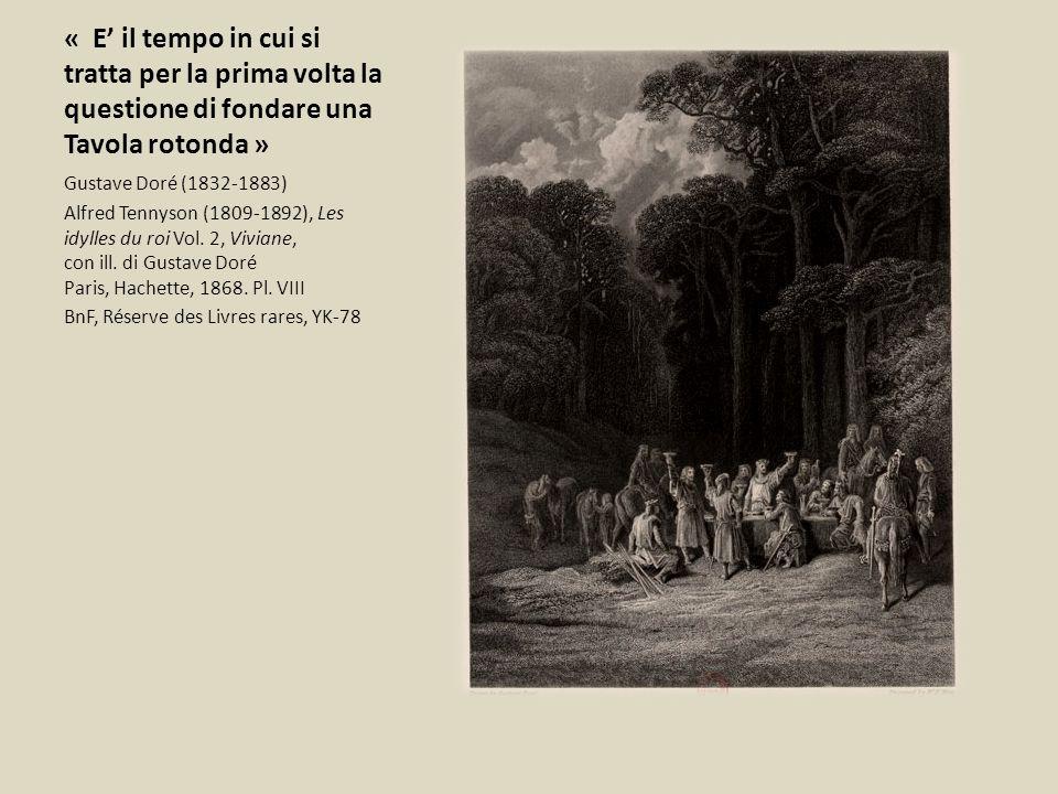 « E' il tempo in cui si tratta per la prima volta la questione di fondare una Tavola rotonda » Gustave Doré (1832-1883) Alfred Tennyson (1809-1892), Les idylles du roi Vol.