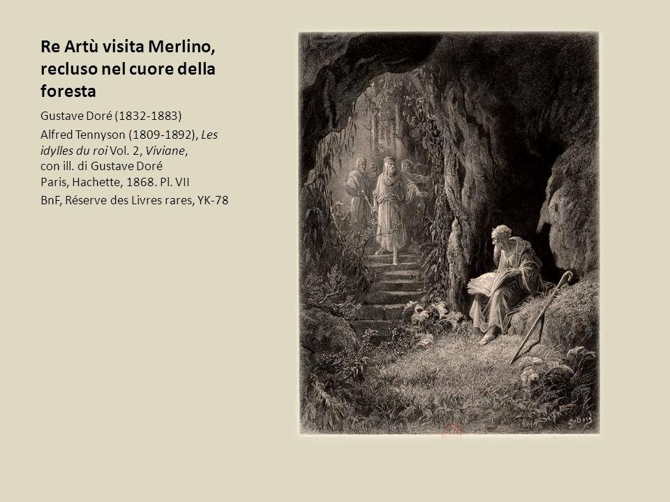 Re Artù visita Merlino, recluso nel cuore della foresta Gustave Doré (1832-1883) Alfred Tennyson (1809-1892), Les idylles du roi Vol. 2, Viviane, con